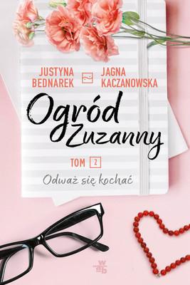 Justyna Bednarek, Jagna Kaczanowska - Ogród Zuzanny. Tom 2. Odważ się kochać