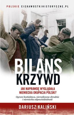 Dariusz Kaliński - Bilans krzywd. Jak naprawdę wyglądała niemiecka okupacja Polski