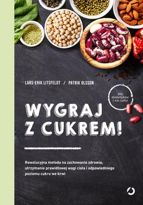 Lars-Erik Litsfeldt, Patrik Olsson - Wygraj z cukrem! Rewolucyjna metoda na zachowanie zdrowia, utrzymanie prawidłowej wagi ciała i odpowiednieg
