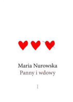 Maria Nurowska - Panny i wdowy. Tom 1