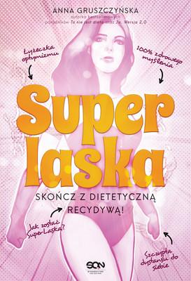 Anna Gruszczyńska - Super Laska. Skończ z dietetyczną recydywą!
