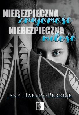 Jane Harvey-Berrick - Niebezpieczna znajomość, niebezpieczna miłość