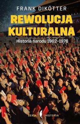Frank Dikötter - Rewolucja kulturalna. Historia narodu 1962-1976