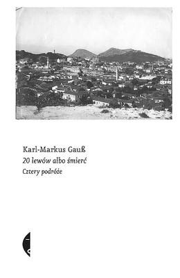 Karl-Markus GauB - 20 lewów albo śmierć. Cztery podróże