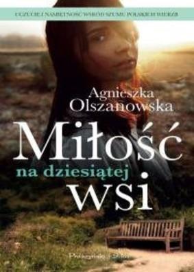 Agnieszka Olszanowska - Miłość na dziesiątej wsi