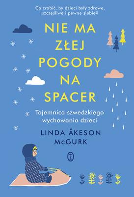 Linda Akeson McGurk - Nie ma złej pogody na spacer. Tajemnica szwedzkiego wychowania dzieci