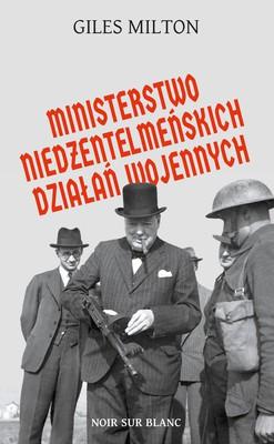 Giles Milton - Ministerstwo niedżentelmeńskich działań wojennych