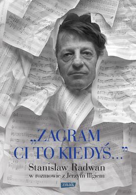Jerzy Illg - Zagram ci to kiedyś. Stanisław Radwan w rozmowie z Jerzym Illgiem
