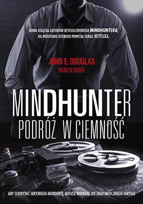 John E. Douglas, Mark Olshaker - Mindhunter. Podróż w ciemność