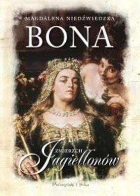 Magdalena Niedźwiedzka - Bona. Zmierzch Jagiellonów