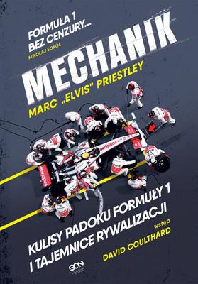 Marc Priestley - Mechanik. Kulisy padoku Formuły 1 i tajemnice rywalizacji / Marc Priestley - The Mechanic: The Secret World Of The F1 Pit Lane