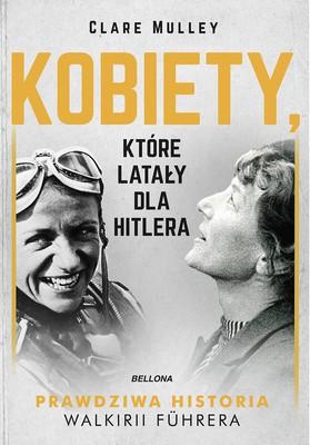 Clare Mulley - Kobiety, które latały dla Hitlera
