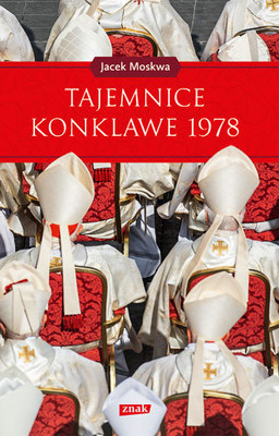 Jacek Moskwa - Tajemnice konklawe 1978