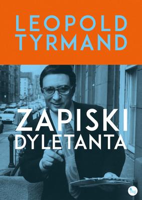 Leopold Tyrmand - Zapiski dyletanta