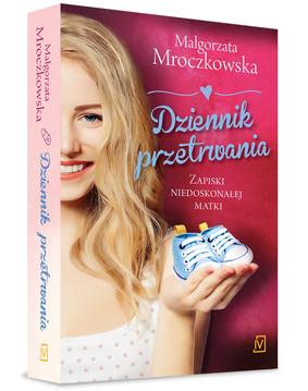 Małgorzata Mroczkowska - Dziennik przetrwania. Zapiski niedoskonałej matki