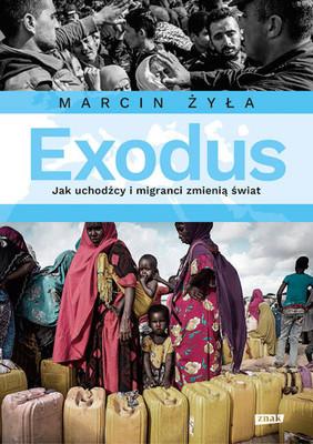 Marcin Żyła - Exodus. Reportaż o uchodźcach i migracji