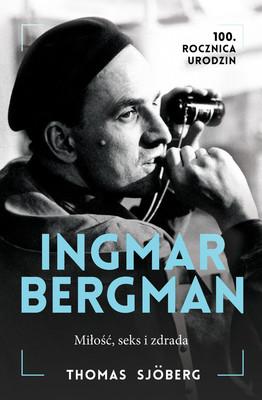Thomas Sjöberg - Ingmar Bergman. Miłość, seks i zdrada