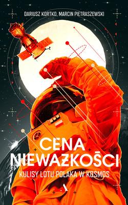 Dariusz Kortko, Marcin Pietraszewski - Cena nieważkości. Kulisy lotu polaka w kosmos