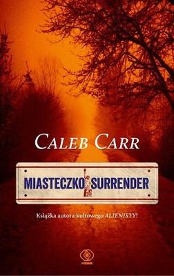 Caleb Carr - Miasteczko Surrender