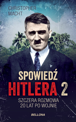 Christopher Macht - Spowiedź Hitlera 2. Szczera rozmowa 20 lat po wojnie