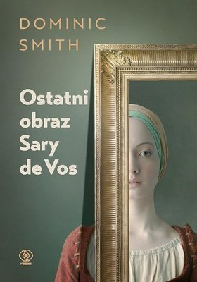 Dominic Smith - Ostatni obraz Sary de Vos