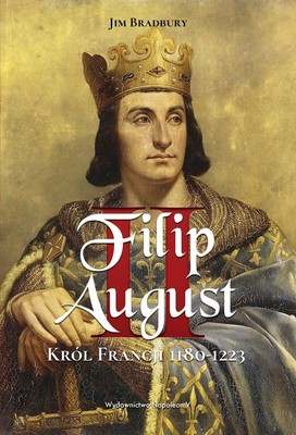 Jim Bradbury - Filip II August. Król Francji 1180-1223