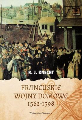 R.J. Knecht - Francuskie wojny domowe 1562-1598