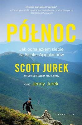 Scott Jurek - Północ. Jak odnalazłem siebie na Szlaku Appalachów