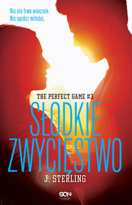 J. Sterling - The Perfect Game. Tom 3. Słodkie zwycięstwo / J. Sterling - The Sweetest Game