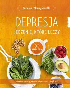 Karolina Szaciłło, Maciej Szaciłło - Depresja. Jedzenie, które leczy