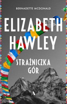 Bernadette McDonald - Elizabeth Hawley. Strażniczka gór / Bernadette McDonald - Keeper Of The Mountains