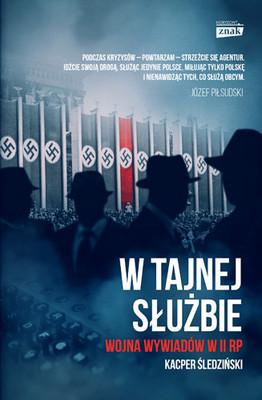 Kacper Śledziński - W tajnej służbie. Wojna wywiadów w II RP