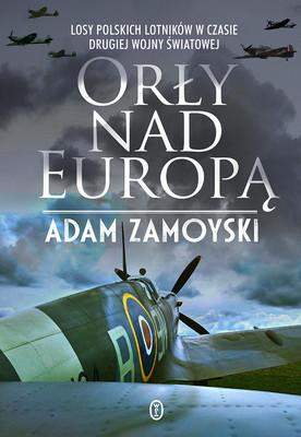 Adam Zamoyski - Orły nad Europą