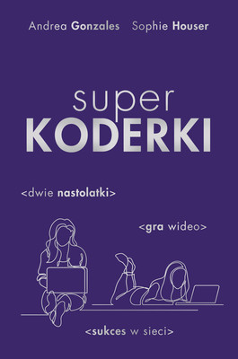 Andrea Gonzales, Sophie Houser - Superkoderki / Andrea Gonzales, Sophie Houser - Girl Code