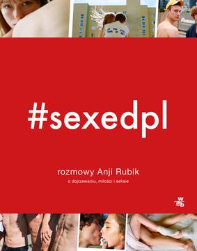 Anja Rubik - SEXEDPL. Rozmowy Anji Rubik o dojrzewaniu, miłości i seksie