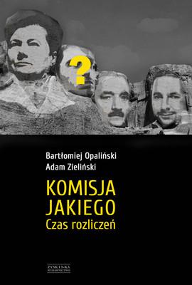 Bartłomiej Opaliński, Adam Zieliński - Komisja Jakiego. Czas rozliczeń