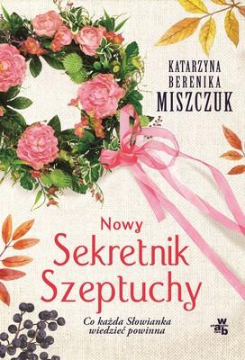 Berenika Katarzyna Miszczuk - Nowy Sekretnik Szeptuchy. Co każda słowianka wiedzieć powinna