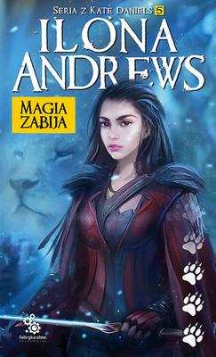 Ilona Andrews - Kate Daniels. Tom 5. Magia zabija
