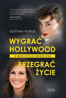Justyna Kobus - Wygrać Hollywood. Przegrać życie. 14 wersji życia gwiazd kina