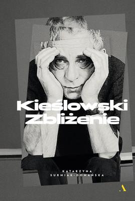 Katarzyna Surmiak-Domańska - Kieślowski. Zbliżenie
