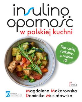 Magdalena Makarowska, Dominika Musiałowska - Insulinooporność w polskiej kuchni. Dla całej rodziny, z niskim IG