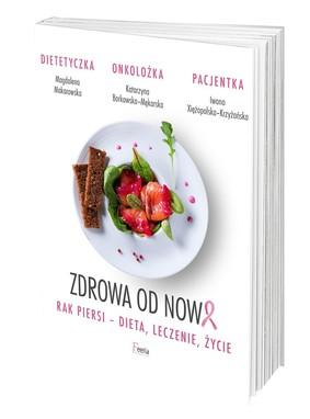 Magdalena Makarowska, Iwona Xiężopolska-Krzyżańska - Zdrowa od nowa. Rak piersi - dieta, leczenie, życie