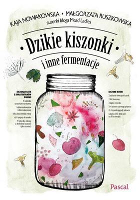Małgorzata Ruszkowska, Kaja Nowakowska - Dzikie kiszonki i inne fermentacje