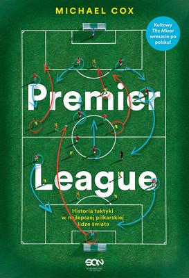 Michael Cox - Premier League. Historia taktyki w najlepszej piłkarskiej lidze świata / Michael Cox - The Mixer: The Story Of Premier League Tactics, From Route One To False Nines