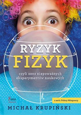 Michał Krupiński - Ryzyk-fizyk czyli sens niepoważnych eksperymentów naukowych