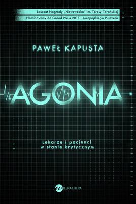 Paweł Kapusta - Agonia. Lekarze i pacjenci w stanie krytycznym