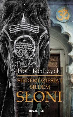 Piotr Biedrzycki - Siedemdziesiąt siedem słoni
