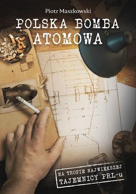 Piotr Maszkowski - Polska bomba atomowa