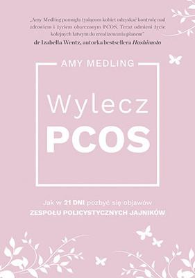 Amy Medling - Wylecz PCOS. Jak w 21 dni pozbyć się objawów zespołu policystycznych jajników