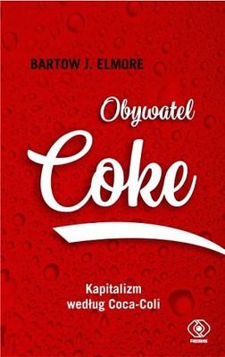 Bartow J. Elmore - Obywatel Coke. Kapitalizm według Coca-Coli